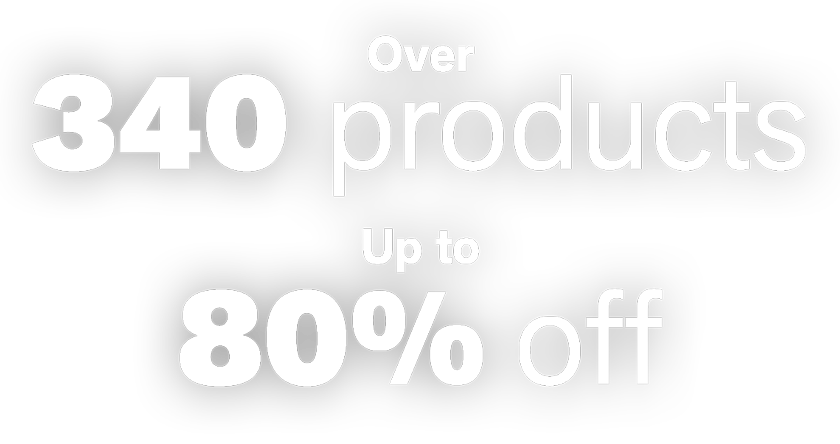 Over 340 products. Up to 80% off