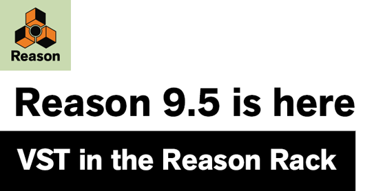 Reason 9.5 is here. VST in the Reason Rack